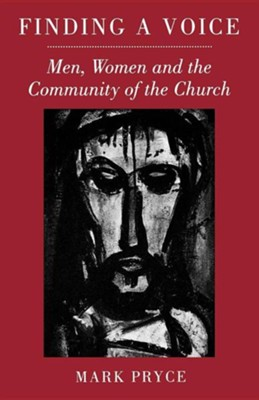 Finding a Voice: Men, Women and the Community of the Church  -     By: Mark Pryce