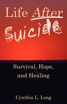 Life After Suicide: Survival, Hope, and Healing  -     By: Cynthia L. Long