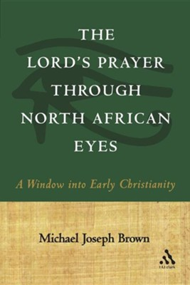 Lord's Prayer Through North African Eyes   -     By: Michael Brown