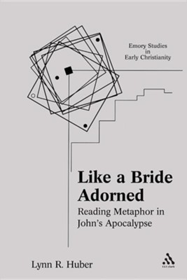 Like a Bride Adorned: Reading Metaphor in John's Apocalypse  -     By: Lynn R. Huber