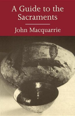 A Guide to the Sacraments  -     By: John MacQuarrie