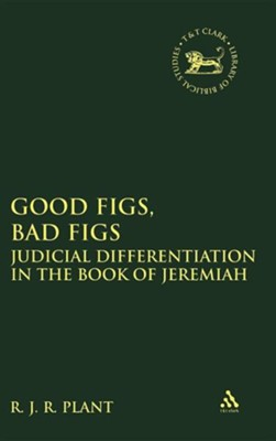 Good Figs, Bad Figs: Judicial Differentiation in the Book of Jeremiah  -     By: R.J.R. Plant