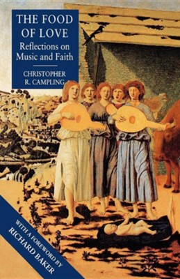 The Food of Love: Reflections on Music and Faith  -     By: Christopher Campling