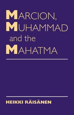 Marcion, Muhammad and Mahatma: Exegetical Perspectives on the Encounter of Cultures and Faith  -     By: Heikki Raisanen