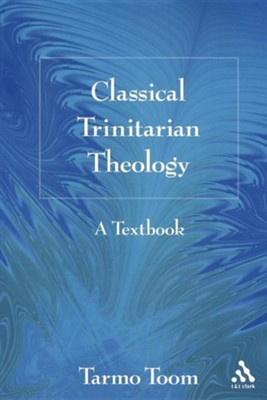 Classical Trinitarian Theology: A Textbook  -     By: Tarmo Toom