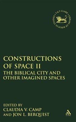 Constructions of Space II: The Biblical City and Other Imagined Spaces  -     Edited By: Jon L. Berquist, Claudia V. Camp     By: Jon L. Berquist(ED.) & Claudia V. Camp(ED.)