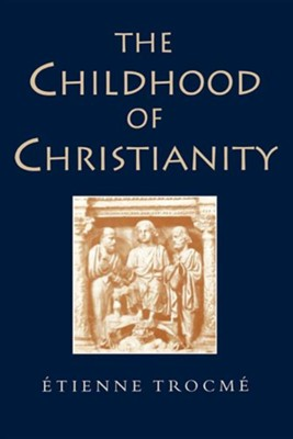 The Childhood of Christianity  -     By: Etienne Trocme