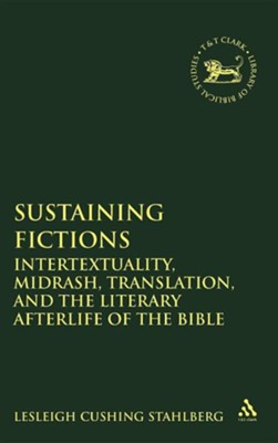 Sustaining Fictions: Intertextuality, Midrash, Translation, and the Literary Afterlife of the Bible  -     By: Lesleigh Cushing Stahlberg