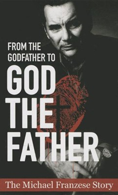 From the Godfather to God the Father: The Michael Francise Story  -     By: Michael Francise