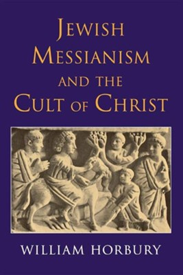 Jewish Messianism and the Cult of Christ  -     By: William Horbury
