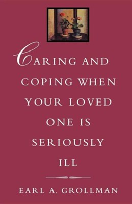 Caring and Coping When Your Loved One Is Seriously Ill  -     By: Earl A. Grollman