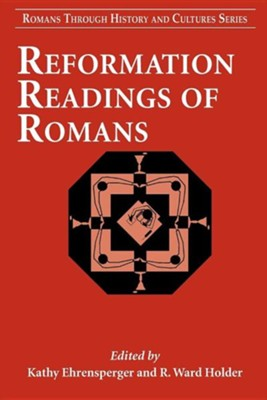 Reformation Readings of Romans  -     Edited By: Kathy Ehrensperger, R. Ward Holder     By: Kathy Ehrensperger(ED.) & R. Ward Holder(ED.)