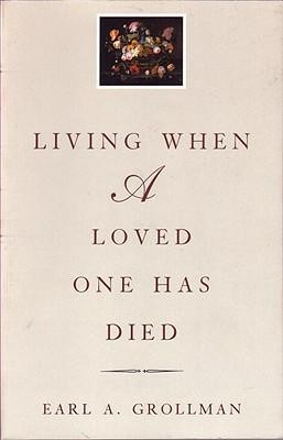Living When a Loved One Has Died: Revised Edition, Edition 0003  -     By: Earl A. Grollman