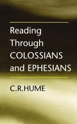 Reading Through Colossians and Ephesians  -     By: C.R. Hume