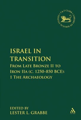 Israel in Transition, Volume 1: From Late Bronze II to Iron IIa (c. 1250-850 B.C.E.). Archaeology  -     Edited By: Lester L. Grabbe     By: Lester L. Grabbe(ED.)