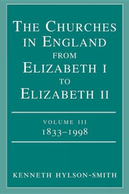 The Churches in England from Elizabeth I to Elizabeth II Volume III 1833 - 1998  -     By: Kenneth Hylson-Smith