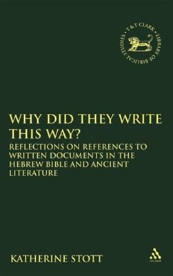 Why Did They Write This Way?: Reflections on References to Written Documents in the Hebrew Bible and Ancient Literature  -     By: Katherine M. Stott