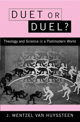 Duet or Duel? Theology and Science in a Postmodern World  -     By: J. Wentzel Van Huyssteen