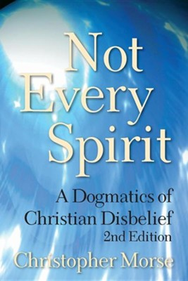 Not Every Spirit: A Dogmatics of Christian Disbelief, Edition 0002  -     By: Christopher Morse