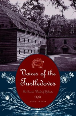 Voices of the Turtledoves: The Sacred World of Ephrata   -     By: Jeff Bach