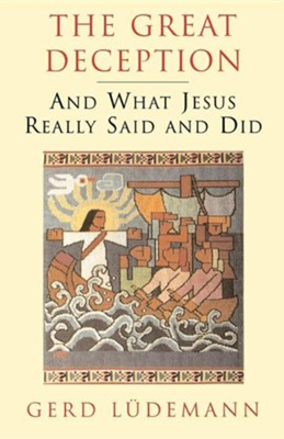 The Great Deception: And What Jesus Really Said and Did  -     By: Gerd Luedemann