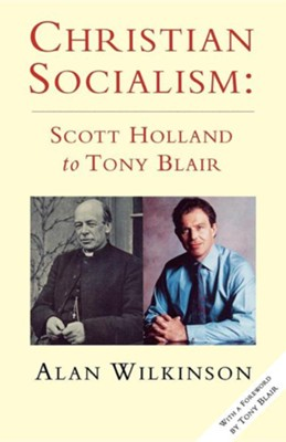 Christian Socialism: Scott Holland to Tony Blair  -     By: Alan Wilkinson