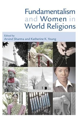 Fundamentalism and Women in World Religions  -     Edited By: Arvind Sharma, Katherine K. Young     By: Arvind Sharma(ED.) & Katherine K. Young(ED.)