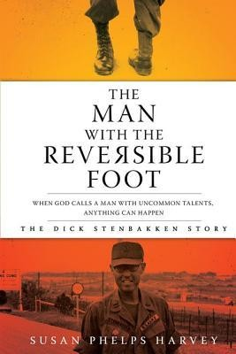 Man with the Reversible Foot: The Dick Stenbakken Story  -     By: Susan Phelps Harvey