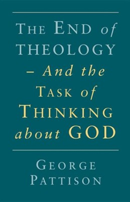 End of Theology and the Task of Thinking about God  -     By: George Pattison