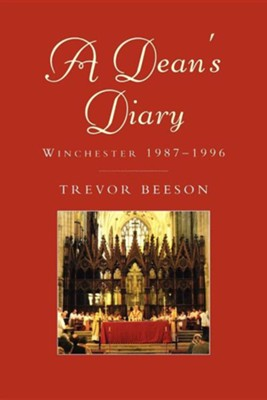 A Dean's Diary: Winchester 1987 to 1996  -     By: Trevor Beeson