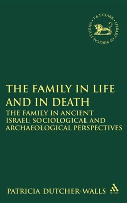 The Family in Life and in Death: The Family in Ancient Israel  -     Edited By: Patricia Dutcher-Walls     By: Patricia Dutcher-Walls(ED.) &  Dutcher-Walls Patricia(ED.)