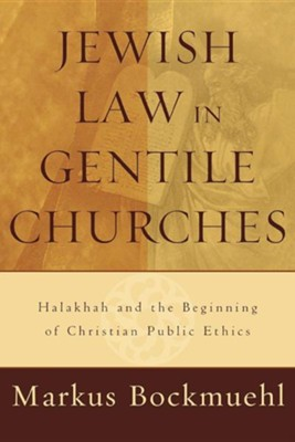 Jewish Law in Gentile Churches: Halakhah and the Beginning of Christian Public Ethics  -     By: Markus Bockmuehl