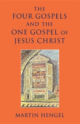 The Four Gospels and the One Gospel of Jesus Christ  -     By: Martin Hengel