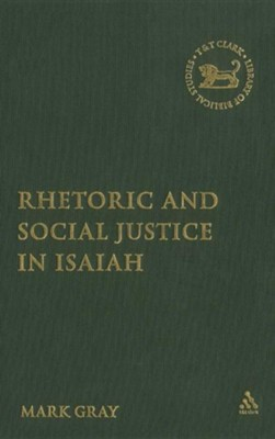 Rhetoric and Social Justice in Isaiah  -     By: Mark C.A. Gray