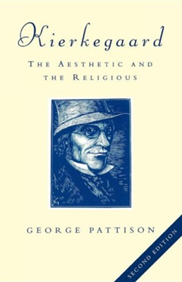 Kierkegaard: The Aesthetic and the Religious  -     By: George Pattison