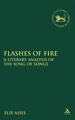Flashes of Fire: A Literary Analysis of the Song of Songs  -     By: Elie Assis