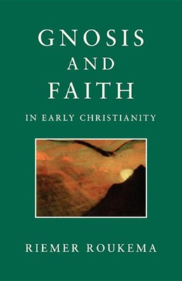 Gnosis and Faith in Early Christianity  -     By: Riemer Roukema