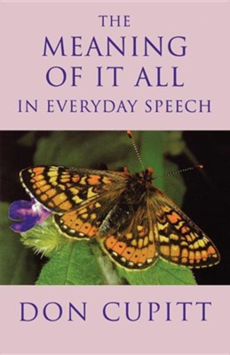 The Meaning of It All in Everyday Speech  -     By: Don Cupitt