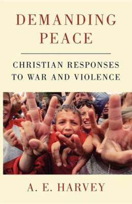 Demanding Peace: Christian Responses to War and Violence  -     By: A.E. Harvey, Brian Wicker