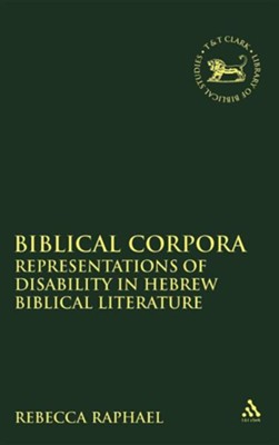 Biblical Corpora: Representations of Disability in Hebrew Biblical Literature  -     By: Rebecca Raphael