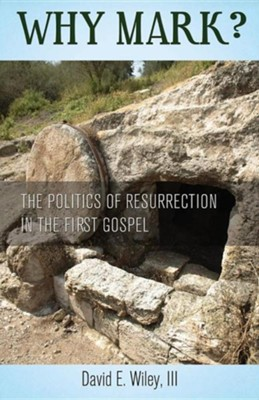 Why Mark?: The Politics of Resurrection in the First Gospel  -     By: David E. Wiley