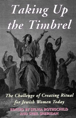 Taking Up the Timbrel: The Challenge of Creating Ritual for Jewish Women Today  -     Edited By: Sylvia Rothschild, Sybil Sheridan     By: Nigel Malin