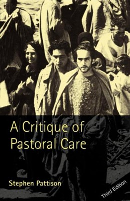 A Critique of Pastoral Care  -     By: Stephen Pattison