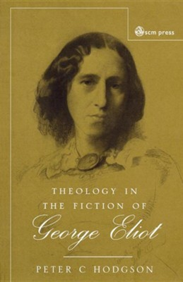 Theology in the Fiction of George Eliot  -     By: Peter C. Hodgson