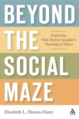 Beyond the Social Maze: Exploring Vida Dutton Scudder's Theological Ethics  -     By: Elizabeth L. Hinson-Hasty