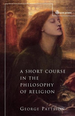 A Short Course in the Philosophy of Religion  -     By: George Pattison