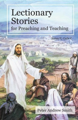 Lectionary Stories for Preaching and Teaching: Series  II, Cycle C  -     By: Peter Andrew Smith