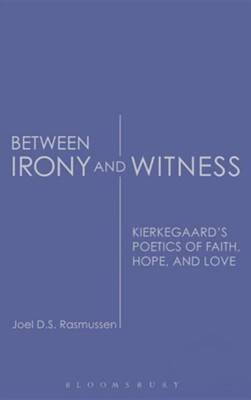 Between Irony and Witness: Kierkegaard's Poetics of Faith, Hope, and Love  -     By: Joel D.S. Rasmussen