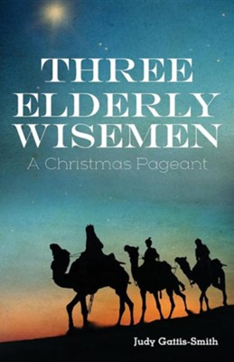 Three Elderly Wiseman: A Christmas Pageant  -     By: Judy Gattis-Smith