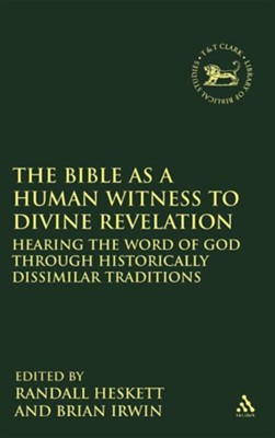 The Bible as a Human Witness to Divine Revelation: Hearing the Word of God Through Historically Dissimilar Traditions  -     Edited By: Randall Heskett, Brian Irwin     By: Randall Heskett(ED.) & Brian Irwin(ED.)